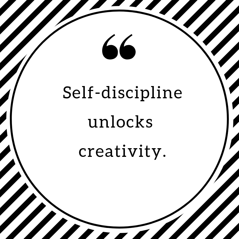 Self-Discipline unlocks Creativity